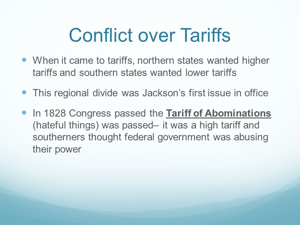 Conflict over Tariffs When it came to tariffs, northern states wanted higher tariffs and southern states wanted lower tariffs.
