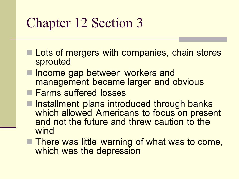 Chapter 12 Section 3 Lots of mergers with companies, chain stores sprouted. Income gap between workers and management became larger and obvious.