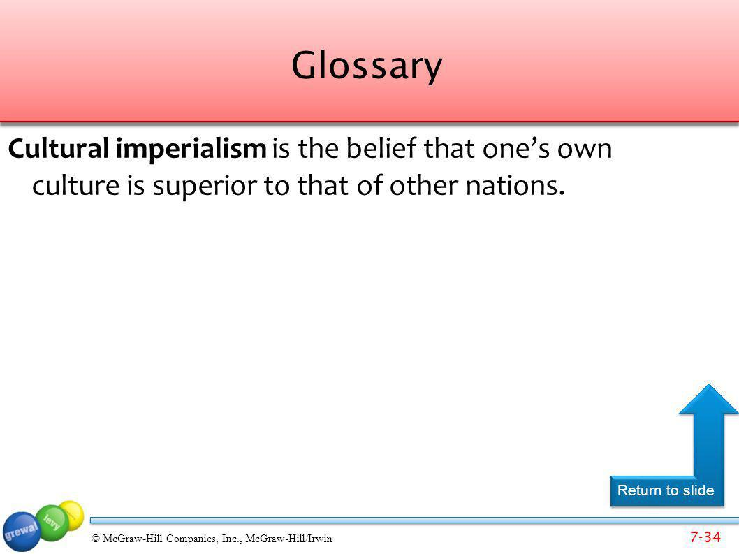 Glossary Cultural imperialism is the belief that one's own culture is superior to that of other nations.