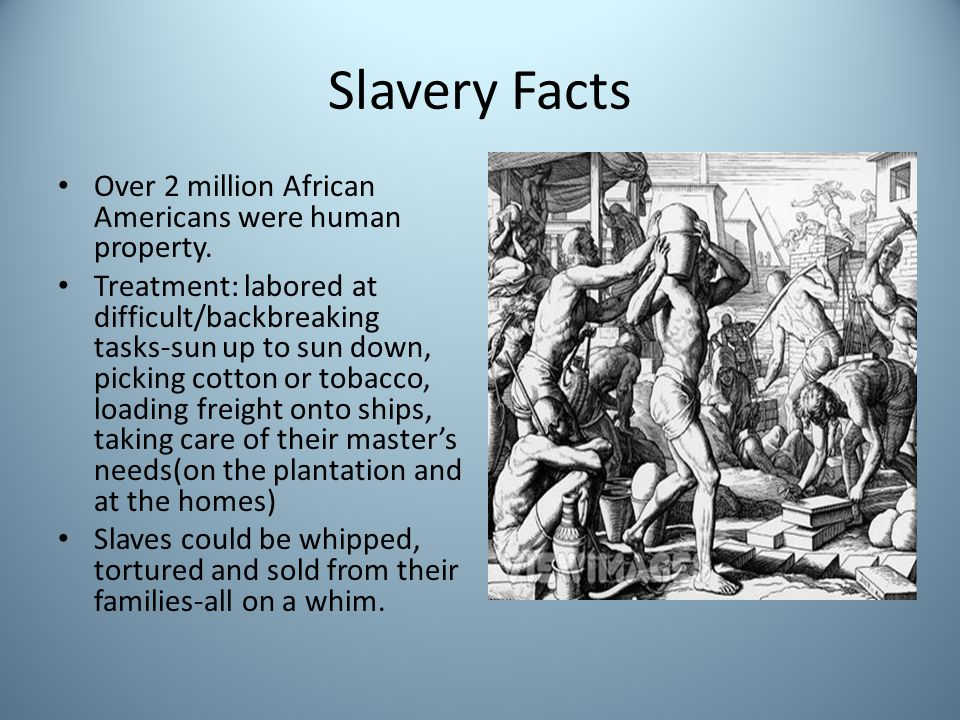 Slavery Facts Over 2 million African Americans were human property.