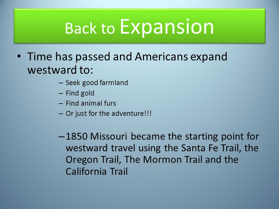 Back to Expansion Time has passed and Americans expand westward to: