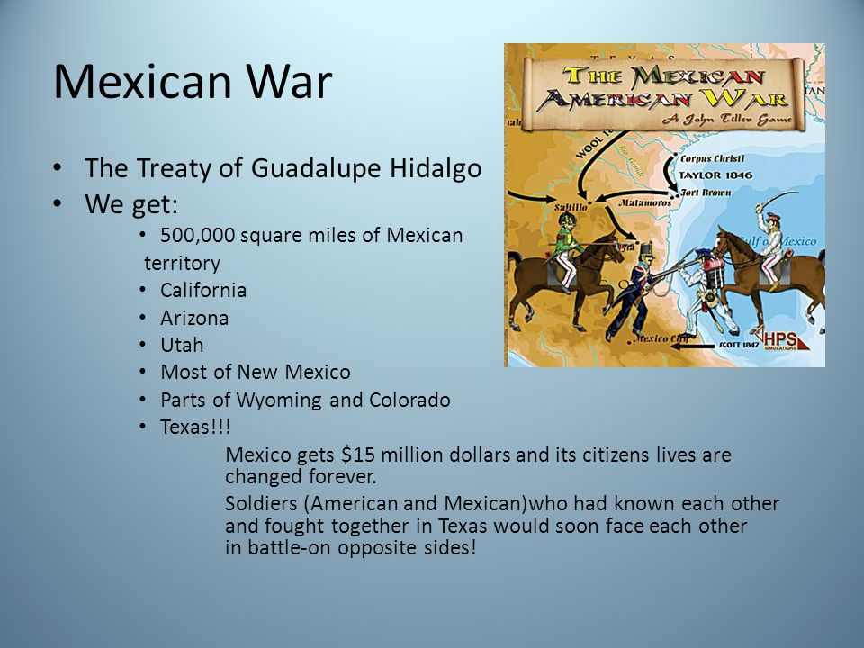 Mexican War The Treaty of Guadalupe Hidalgo We get: