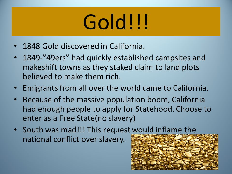 Gold!!! 1848 Gold discovered in California.