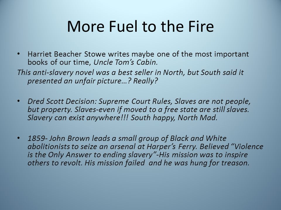More Fuel to the Fire Harriet Beacher Stowe writes maybe one of the most important books of our time, Uncle Tom's Cabin.