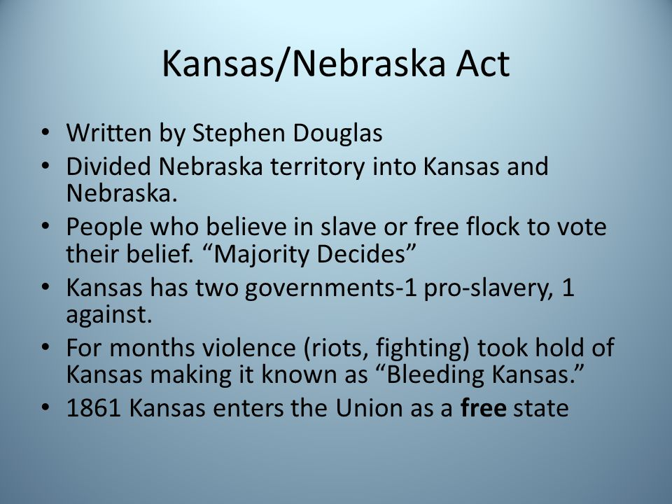 Kansas/Nebraska Act Written by Stephen Douglas