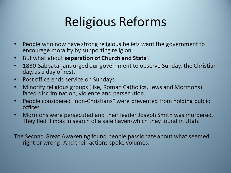 Religious Reforms People who now have strong religious beliefs want the government to encourage morality by supporting religion.