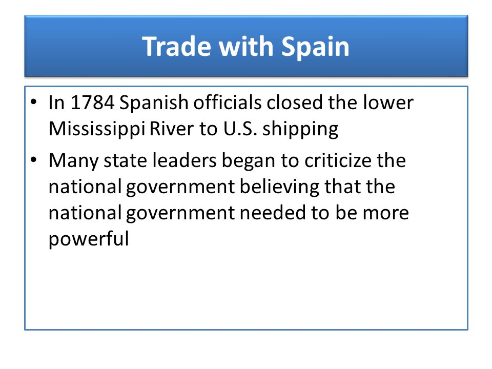 Trade with Spain In 1784 Spanish officials closed the lower Mississippi River to U.S. shipping.