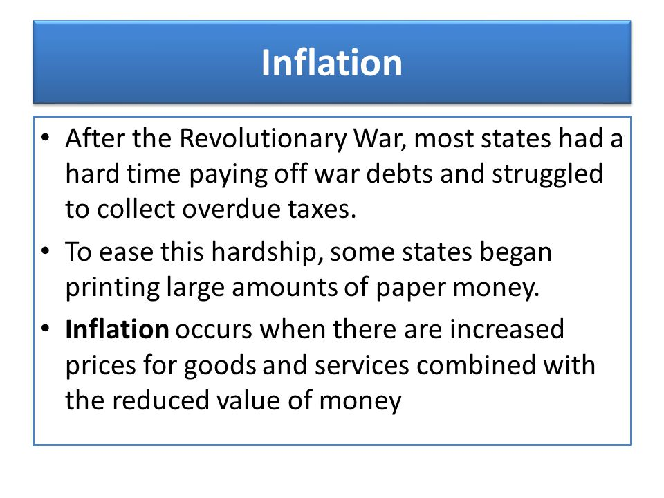 Inflation After the Revolutionary War, most states had a hard time paying off war debts and struggled to collect overdue taxes.