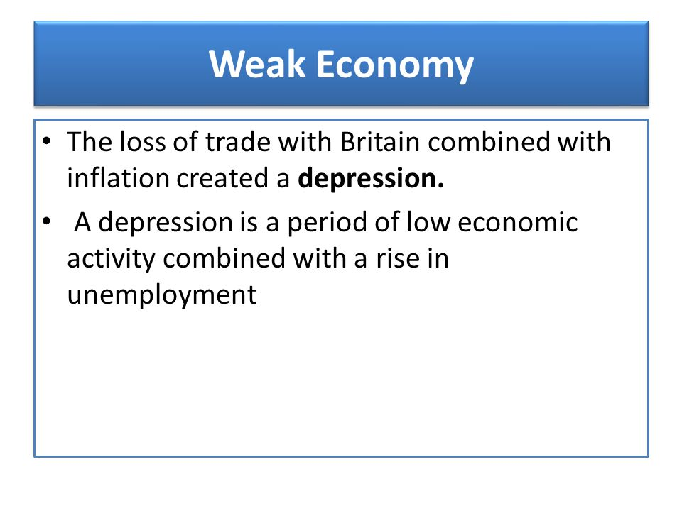 Weak Economy The loss of trade with Britain combined with inflation created a depression.