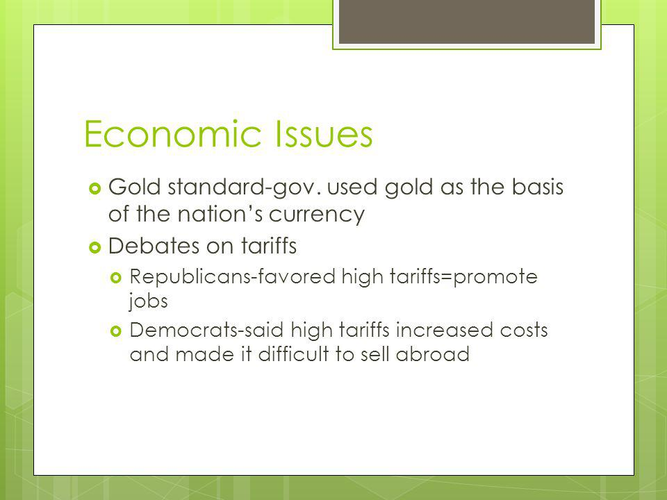 Economic Issues Gold standard-gov. used gold as the basis of the nation's currency. Debates on tariffs.