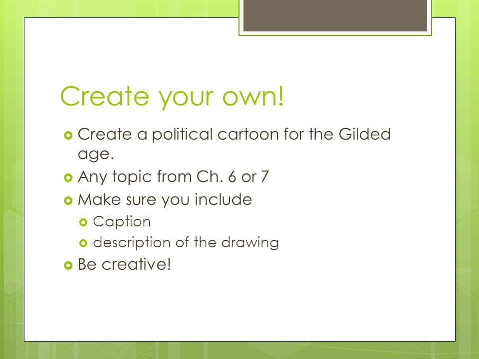 Create your own! Create a political cartoon for the Gilded age.
