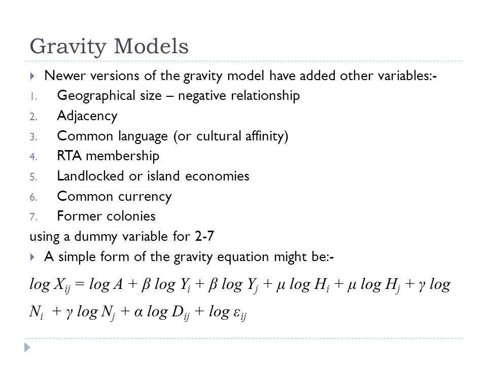 Gravity Models Newer versions of the gravity model have added other variables:- Geographical size – negative relationship.