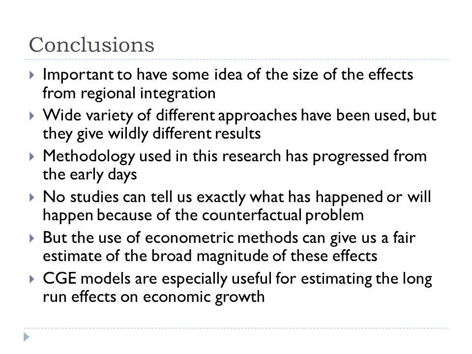 Conclusions Important to have some idea of the size of the effects from regional integration.