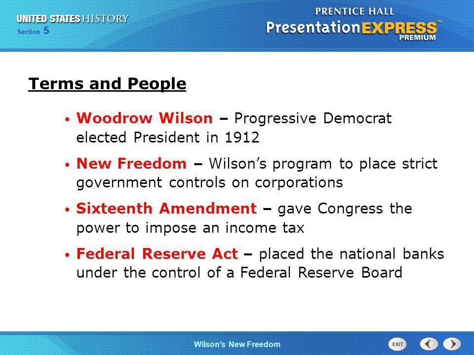 Terms and People Woodrow Wilson – Progressive Democrat elected President in 1912.