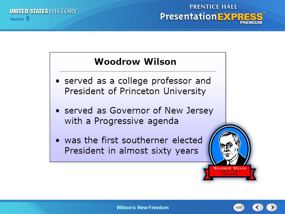 Woodrow Wilson served as a college professor and President of Princeton University. served as Governor of New Jersey with a Progressive agenda.
