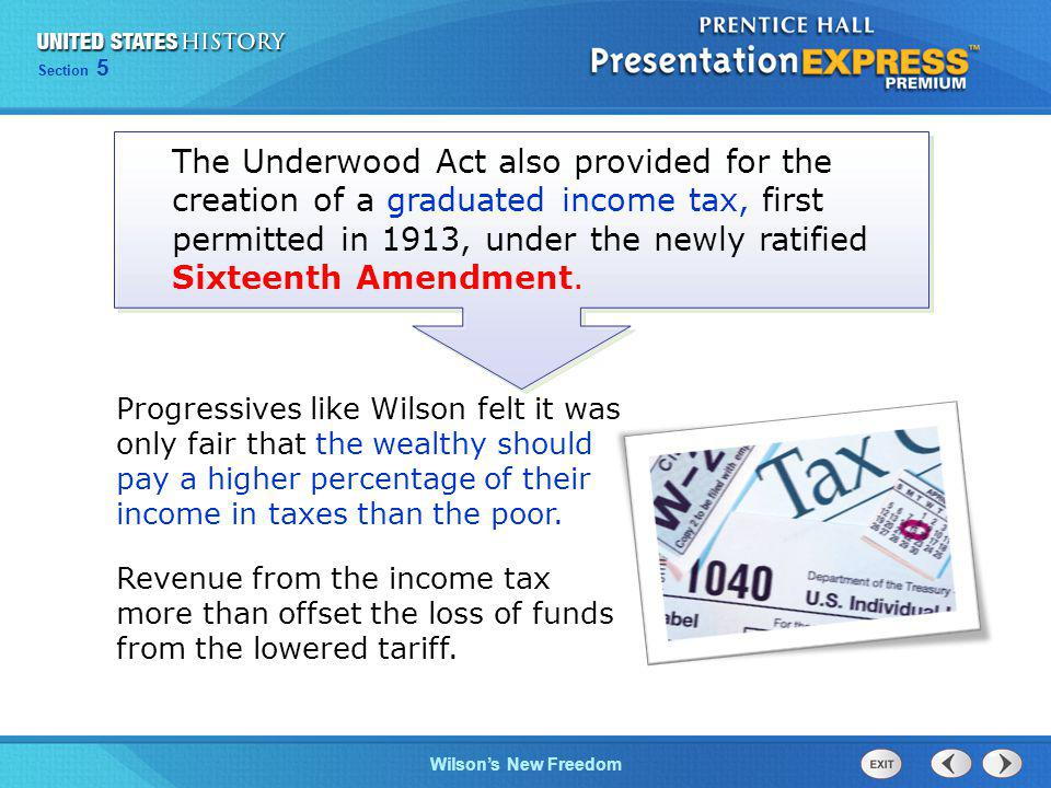 The Underwood Act also provided for the creation of a graduated income tax, first permitted in 1913, under the newly ratified Sixteenth Amendment.