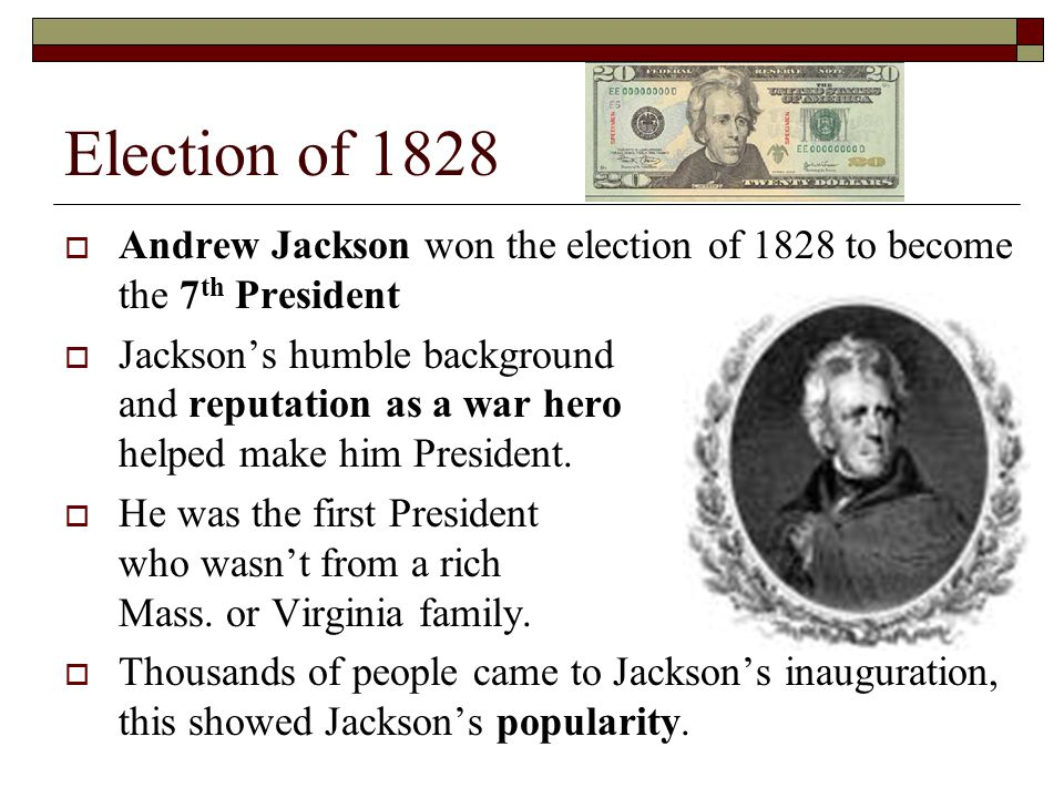 Election of 1828 Andrew Jackson won the election of 1828 to become the 7th President.