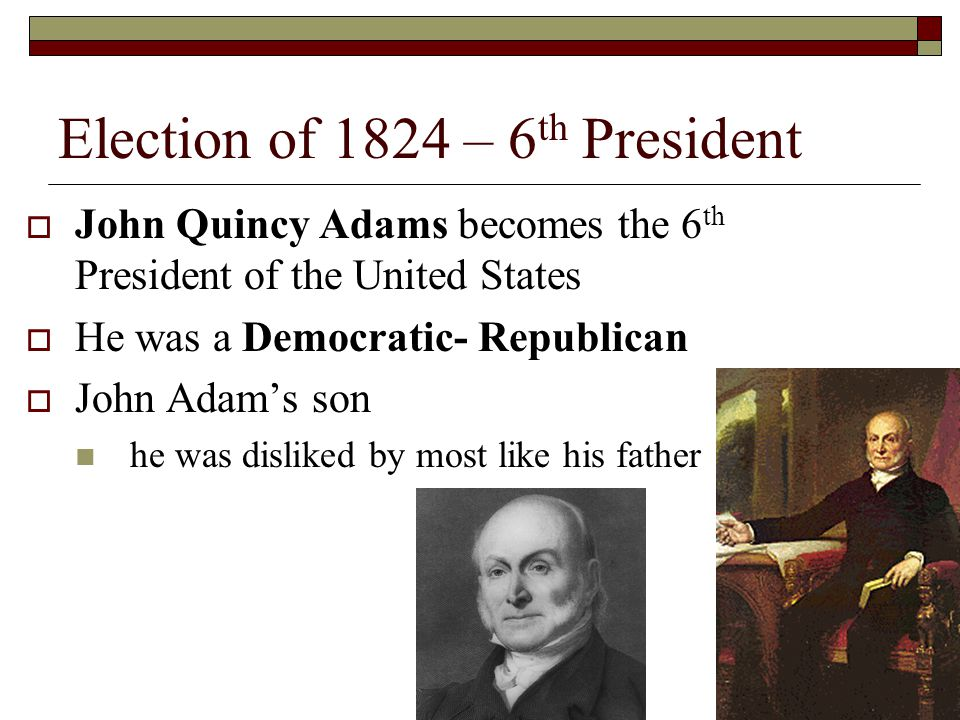 Election of 1824 – 6th President