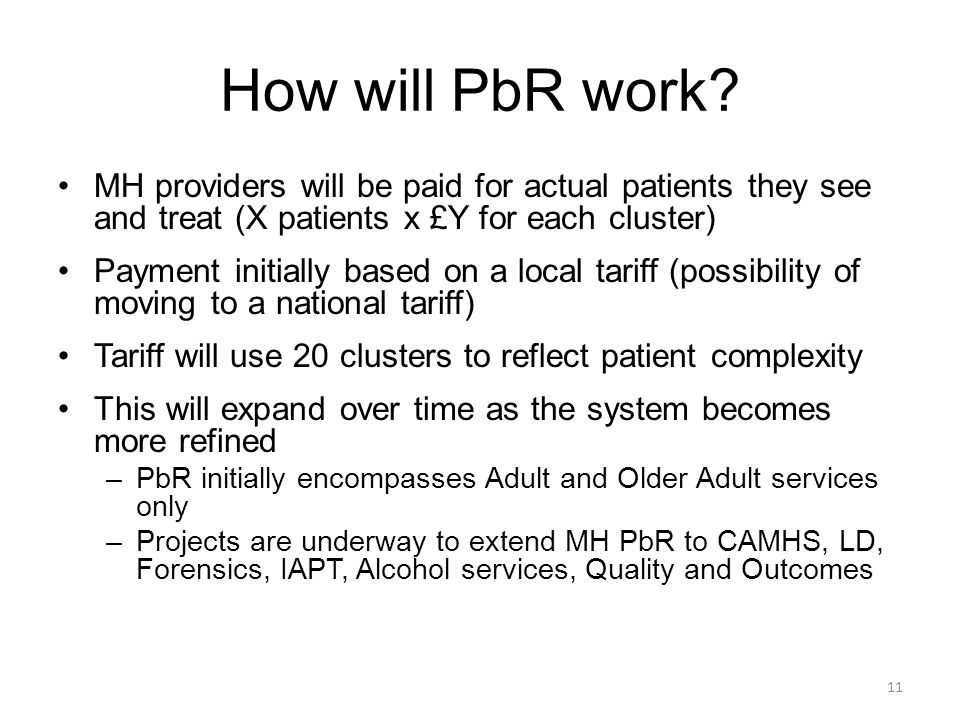 How will PbR work MH providers will be paid for actual patients they see and treat (X patients x £Y for each cluster)