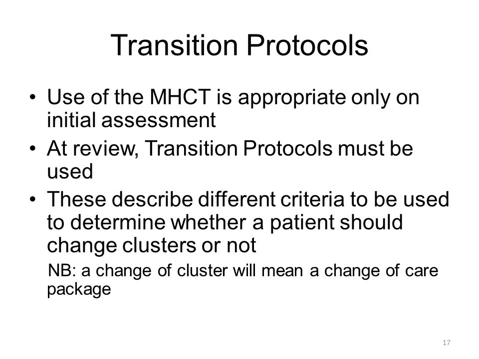 Transition Protocols Use of the MHCT is appropriate only on initial assessment. At review, Transition Protocols must be used.