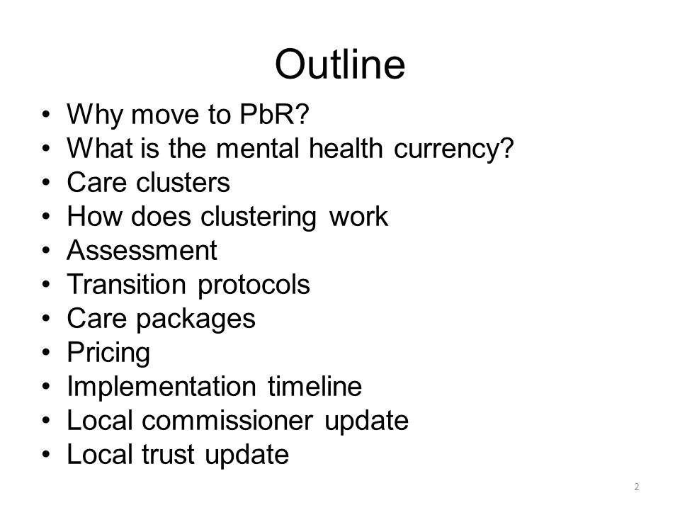 Outline Why move to PbR What is the mental health currency