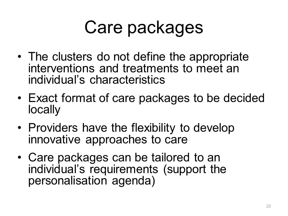 Care packages The clusters do not define the appropriate interventions and treatments to meet an individual's characteristics.
