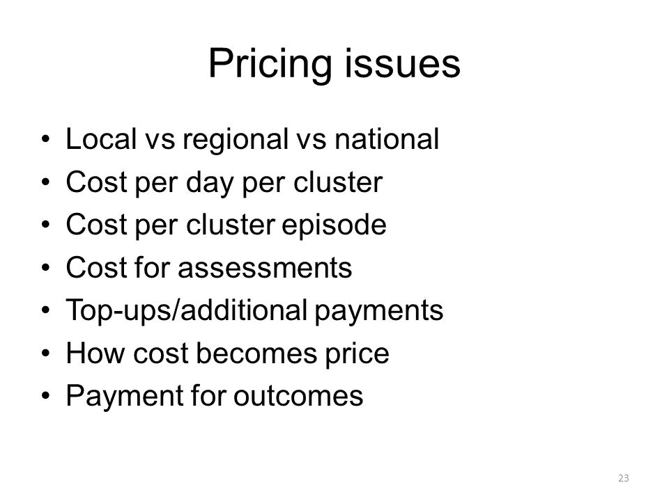 Pricing issues Local vs regional vs national Cost per day per cluster
