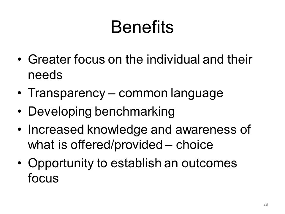 Benefits Greater focus on the individual and their needs