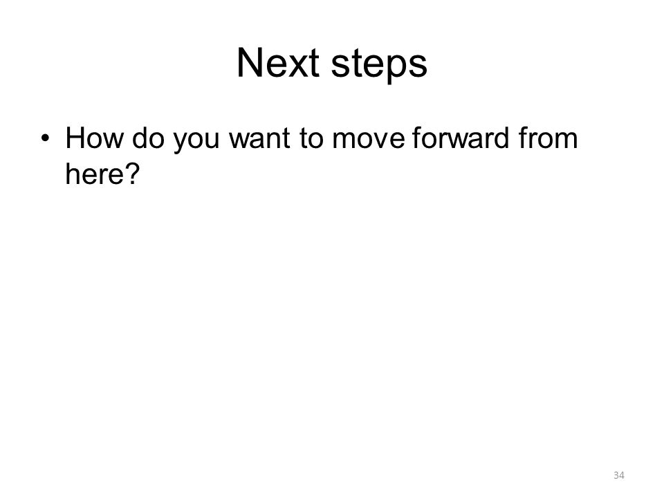 Next steps How do you want to move forward from here