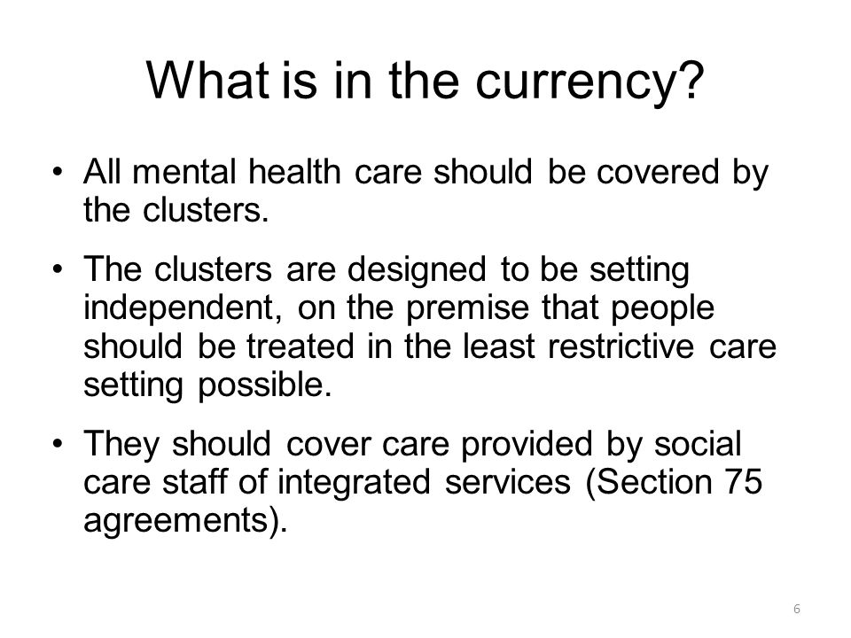 What is in the currency All mental health care should be covered by the clusters.