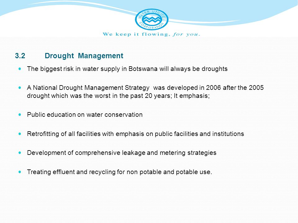3.2 Drought Management The biggest risk in water supply in Botswana will always be droughts.