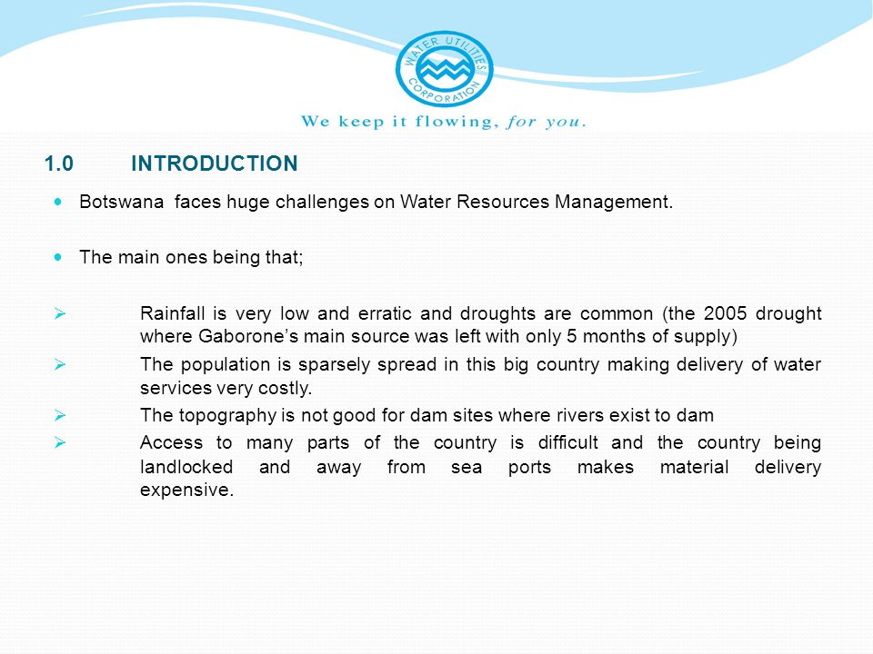 1.0 INTRODUCTION Botswana faces huge challenges on Water Resources Management. The main ones being that;