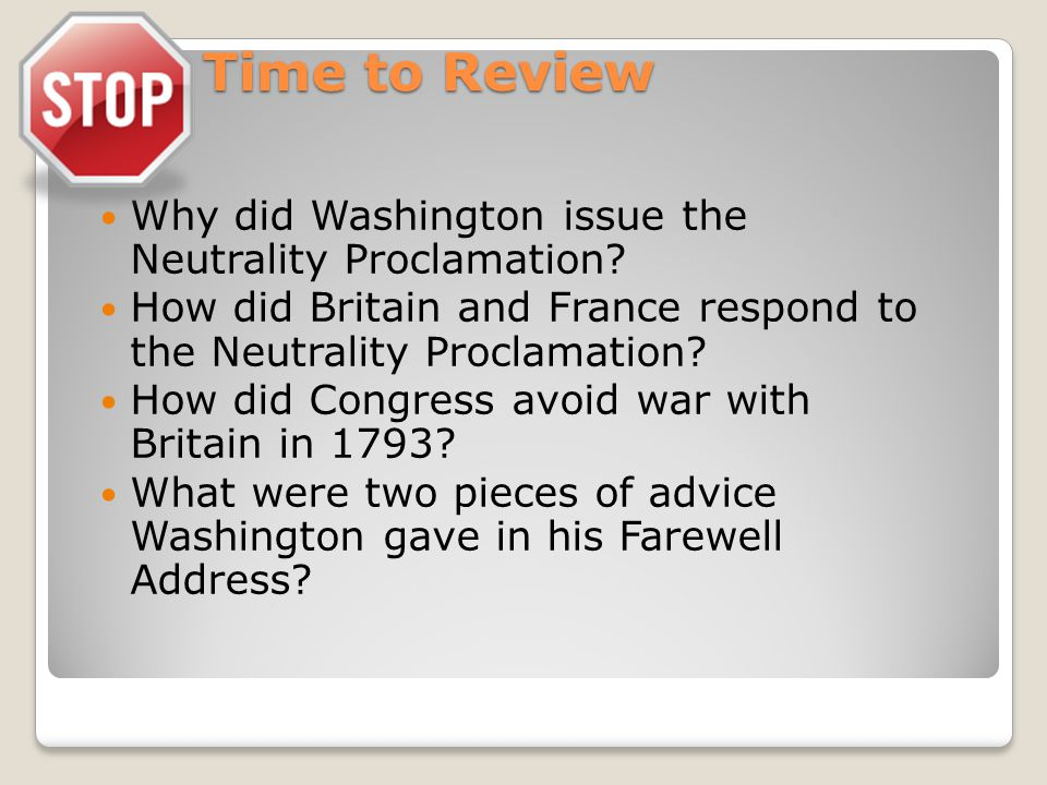 Time to Review Why did Washington issue the Neutrality Proclamation