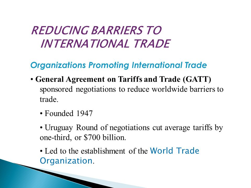 REDUCING BARRIERS TO INTERNATIONAL TRADE