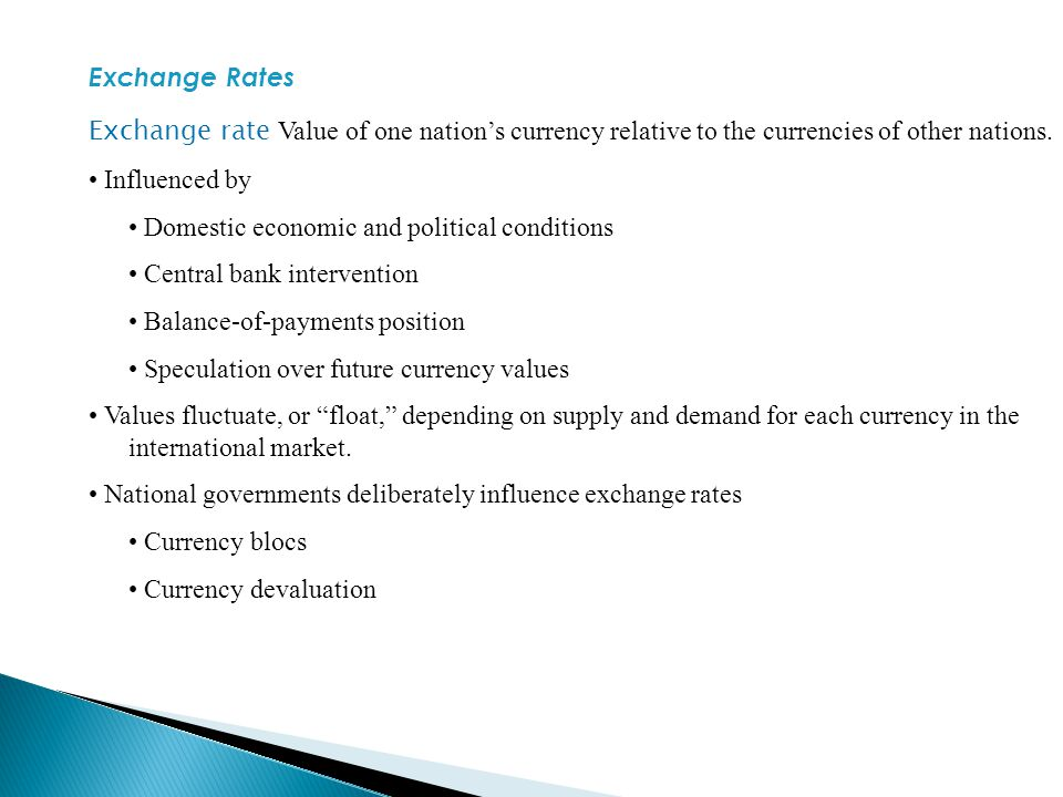 Exchange Rates Exchange rate Value of one nation's currency relative to the currencies of other nations.