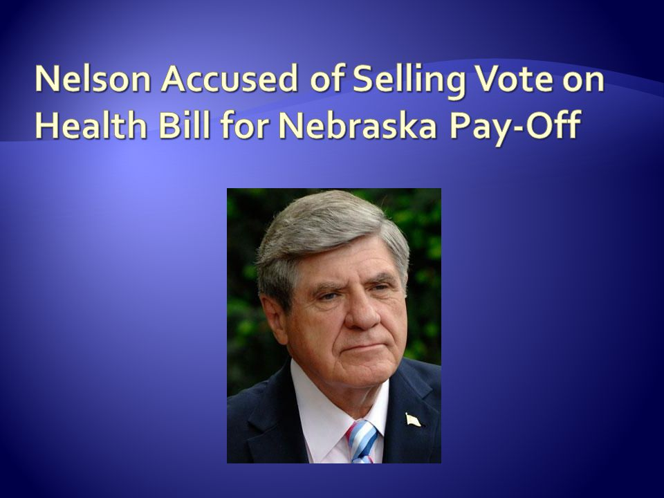 Nelson Accused of Selling Vote on Health Bill for Nebraska Pay-Off