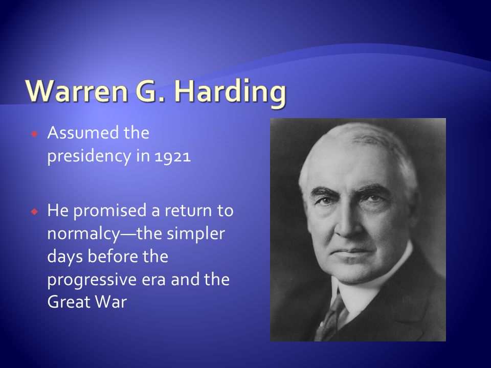 Warren G. Harding Assumed the presidency in 1921