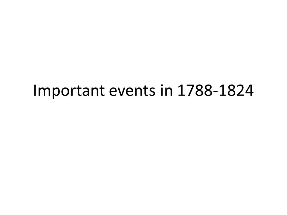 Important events in 1788-1824