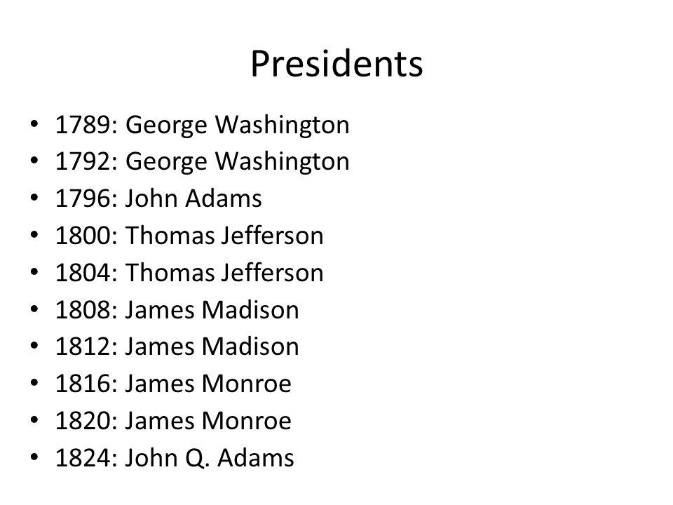 Presidents 1789: George Washington 1792: George Washington