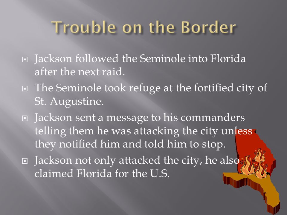 Trouble on the Border Jackson followed the Seminole into Florida after the next raid.