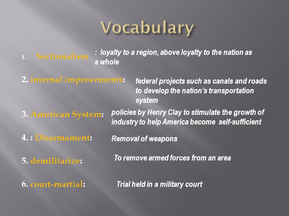 Vocabulary Sectionalism 2. internal improvements: 3. American System: