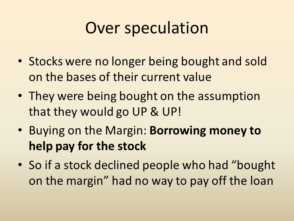 Over speculation Stocks were no longer being bought and sold on the bases of their current value.
