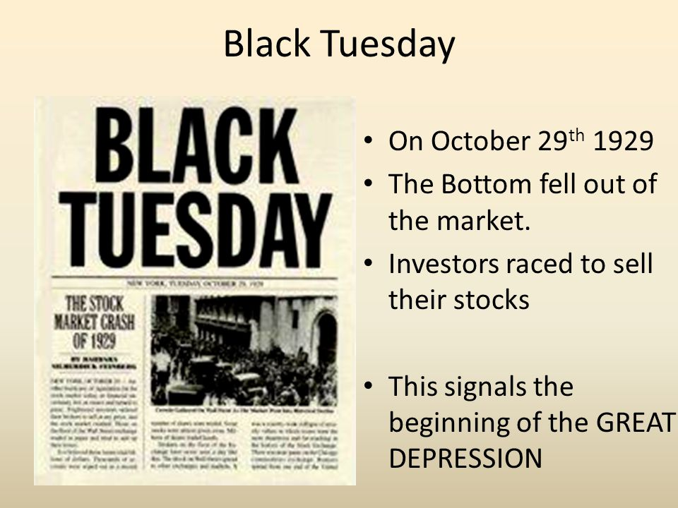 Black Tuesday On October 29th 1929 The Bottom fell out of the market.