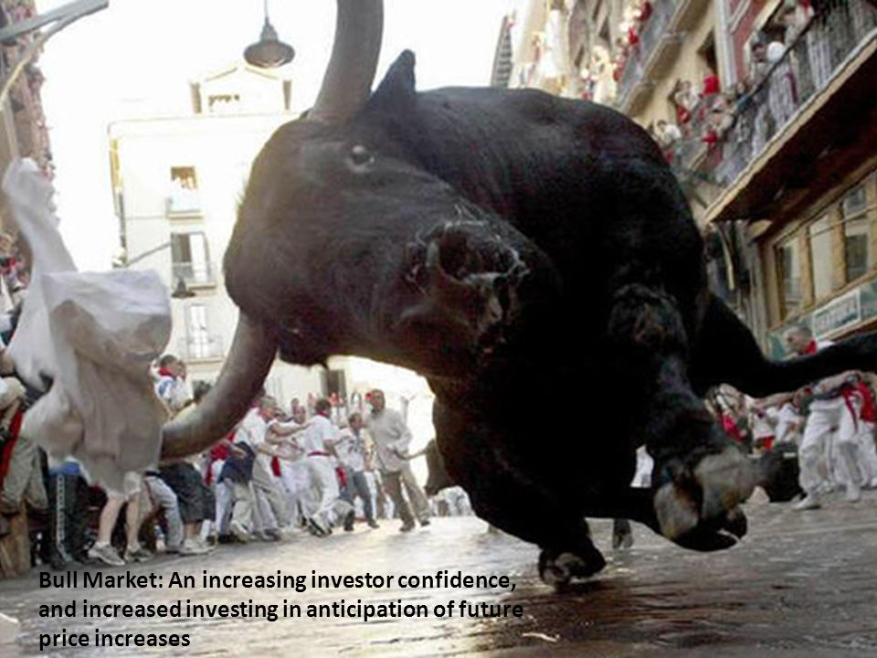 Bull Market: An increasing investor confidence, and increased investing in anticipation of future price increases
