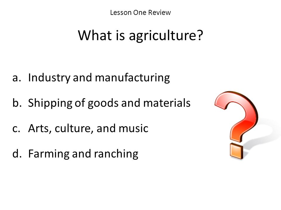 Lesson One Review What is agriculture