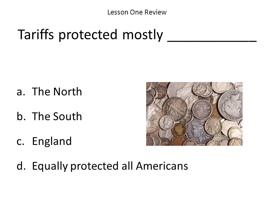 Lesson One Review Tariffs protected mostly ____________