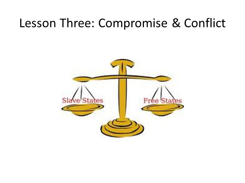 Lesson Three: Compromise & Conflict