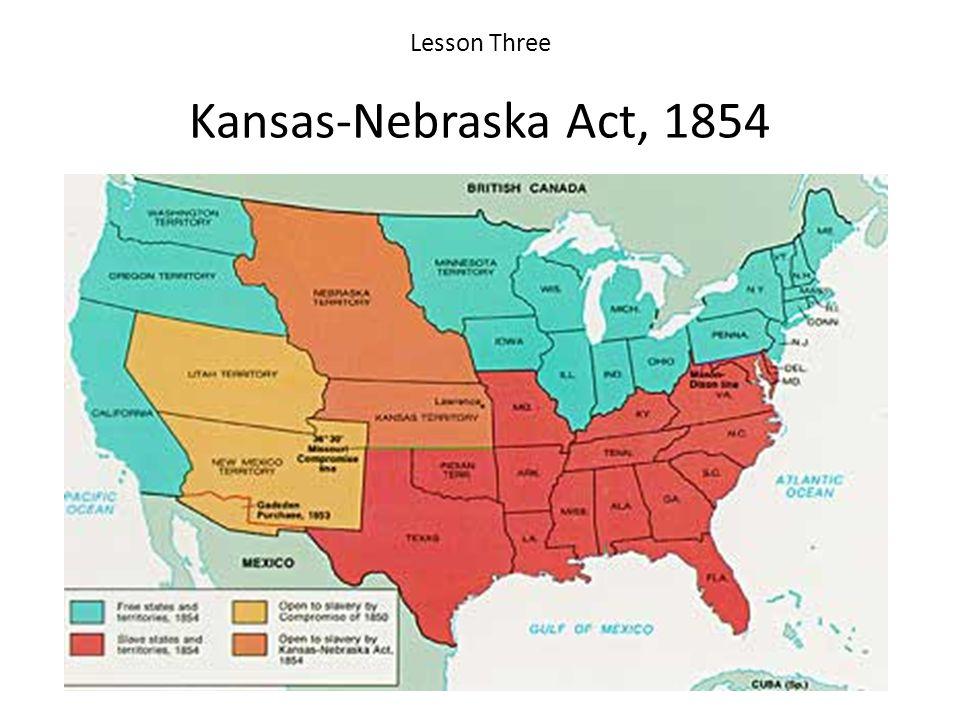 Lesson Three Kansas-Nebraska Act, 1854