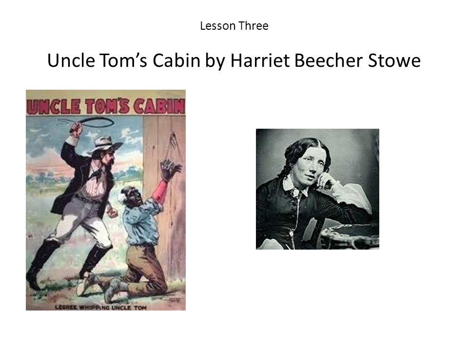Lesson Three Uncle Tom's Cabin by Harriet Beecher Stowe