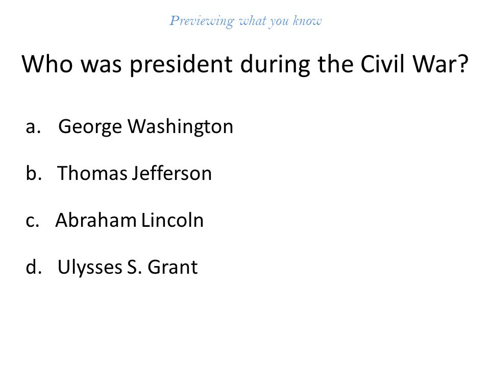 Previewing what you know Who was president during the Civil War